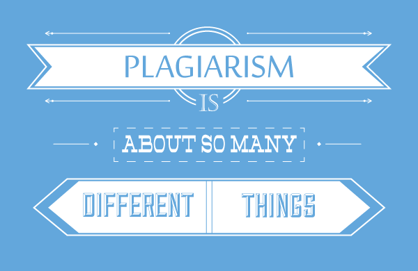 Plagiarism is About So Many Different Things